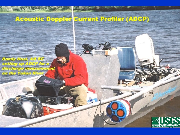 Acoustic Doppler Current Profiler (ADCP) Randy Host, AK SC setting up ADCP for a