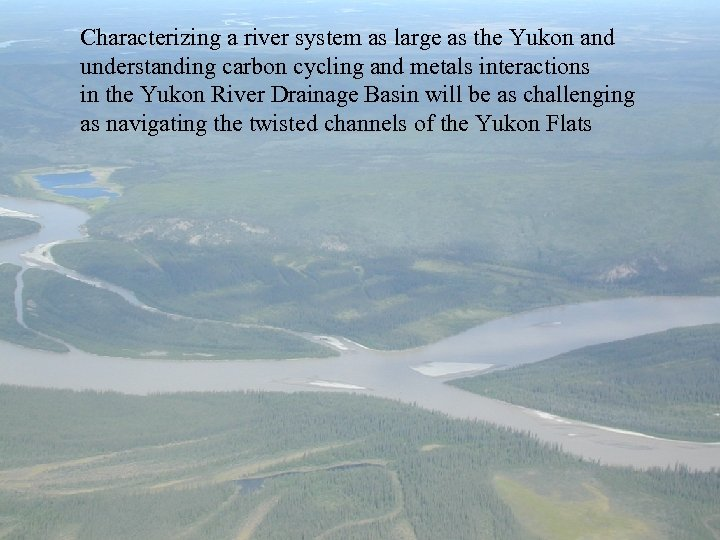 Characterizing a river system as large as the Yukon and understanding carbon cycling and