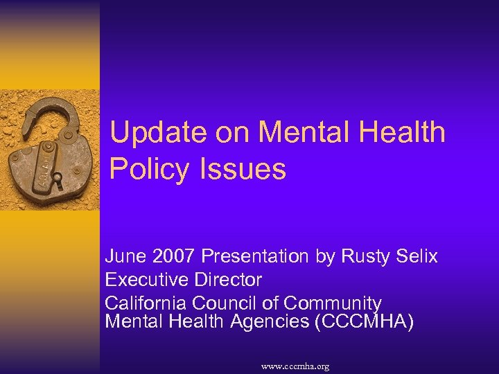 Update on Mental Health Policy Issues June 2007 Presentation by Rusty Selix Executive Director