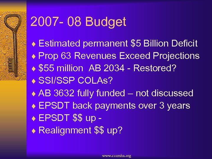 2007 - 08 Budget ¨ Estimated permanent $5 Billion Deficit ¨ Prop 63 Revenues