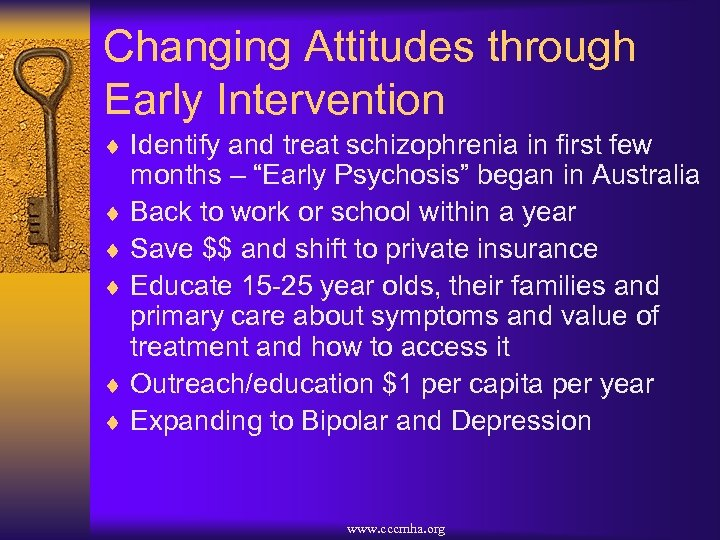 Changing Attitudes through Early Intervention ¨ Identify and treat schizophrenia in first few months