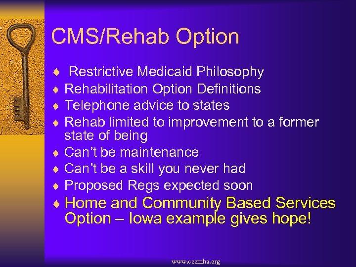 CMS/Rehab Option ¨ Restrictive Medicaid Philosophy ¨ Rehabilitation Option Definitions ¨ Telephone advice to