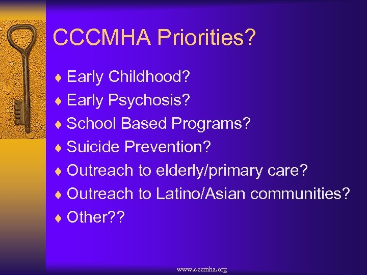 CCCMHA Priorities? ¨ Early Childhood? ¨ Early Psychosis? ¨ School Based Programs? ¨ Suicide