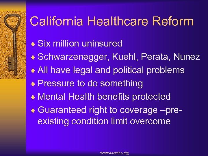 California Healthcare Reform ¨ Six million uninsured ¨ Schwarzenegger, Kuehl, Perata, Nunez ¨ All