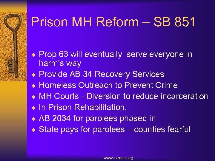 Prison MH Reform – SB 851 ¨ Prop 63 will eventually serve everyone in