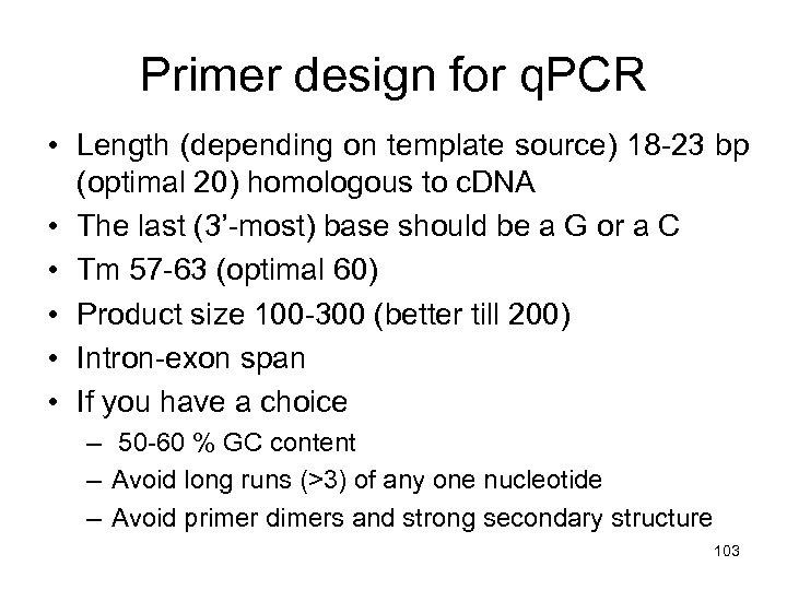 Primer design for q. PCR • Length (depending on template source) 18 -23 bp