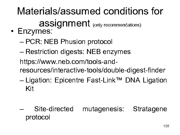 Materials/assumed conditions for assignment (only recommendations) • Enzymes: – PCR: NEB Phusion protocol –
