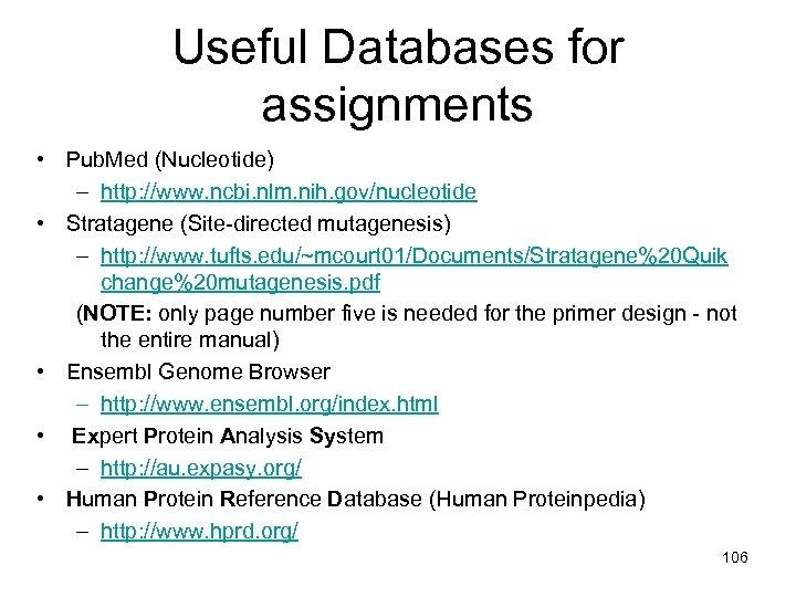 Useful Databases for assignments • Pub. Med (Nucleotide) – http: //www. ncbi. nlm. nih.