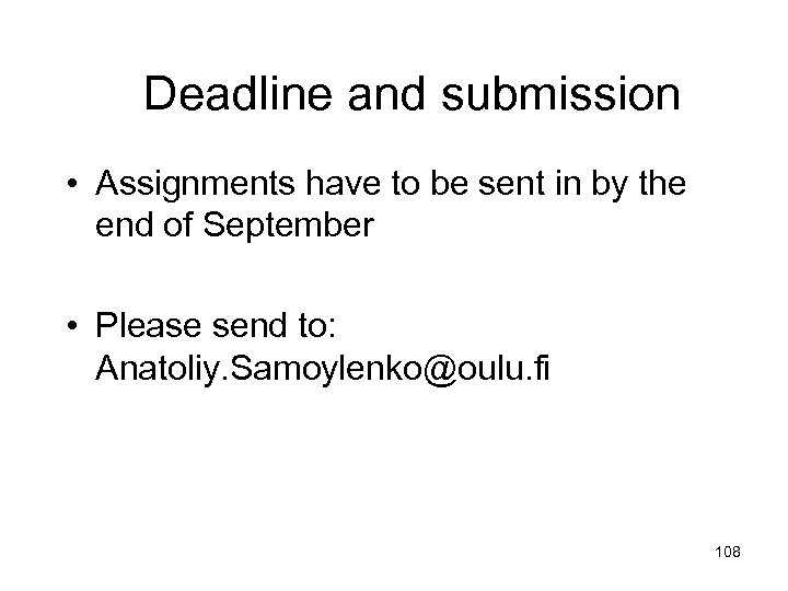 Deadline and submission • Assignments have to be sent in by the end of
