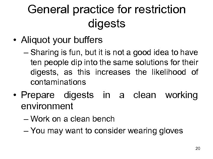 General practice for restriction digests • Aliquot your buffers – Sharing is fun, but