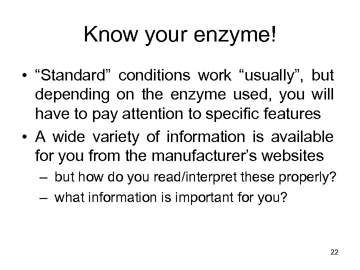 """Know your enzyme! • """"Standard"""" conditions work """"usually"""", but depending on the enzyme used,"""