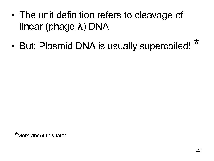 • The unit definition refers to cleavage of linear (phage λ) DNA •