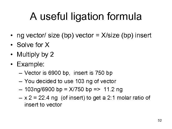 A useful ligation formula • • ng vector/ size (bp) vector = X/size (bp)
