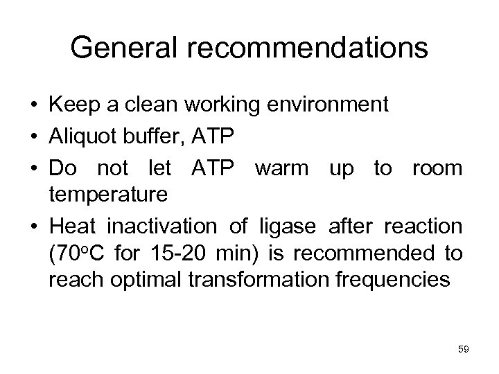 General recommendations • Keep a clean working environment • Aliquot buffer, ATP • Do
