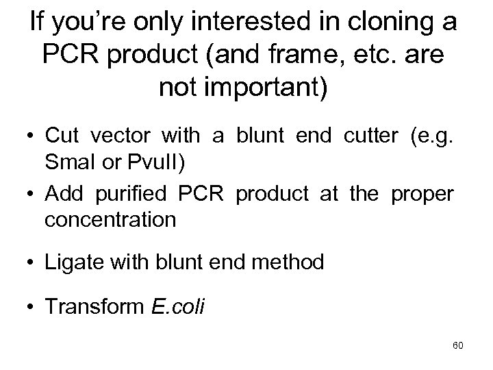 If you're only interested in cloning a PCR product (and frame, etc. are not