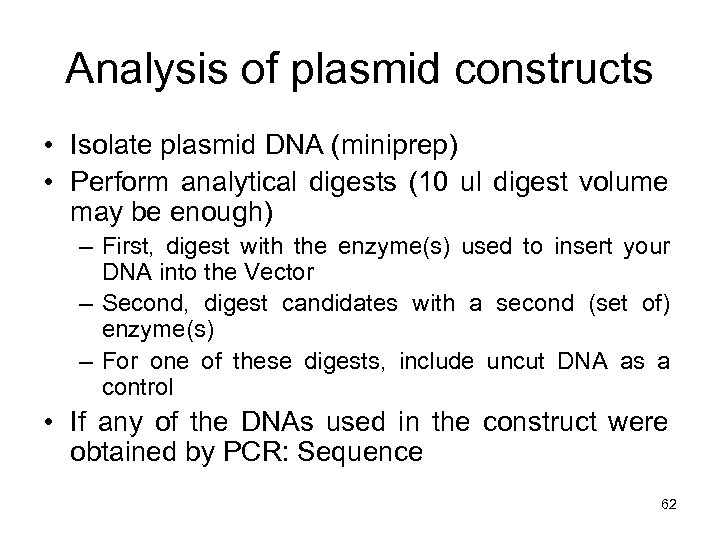 Analysis of plasmid constructs • Isolate plasmid DNA (miniprep) • Perform analytical digests (10