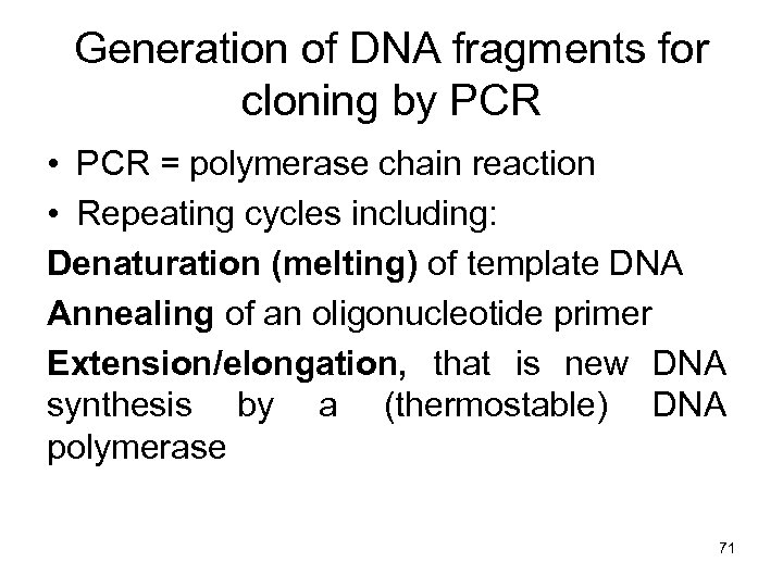 Generation of DNA fragments for cloning by PCR • PCR = polymerase chain reaction