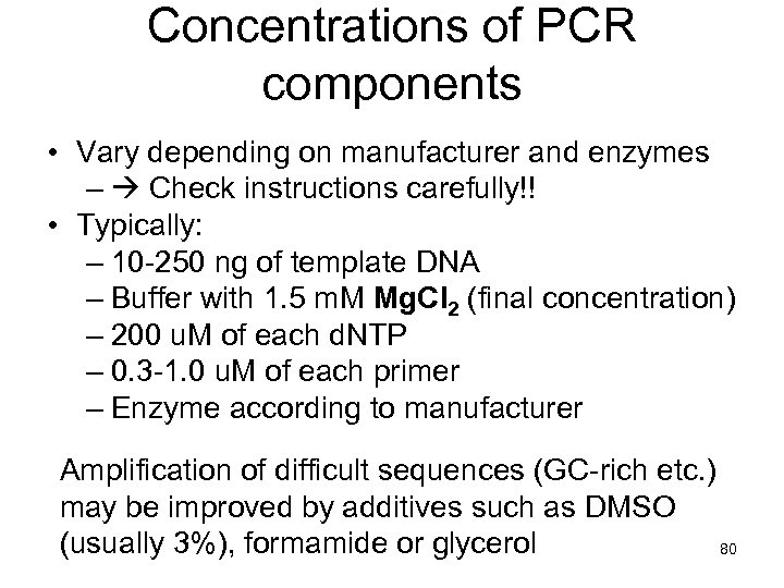 Concentrations of PCR components • Vary depending on manufacturer and enzymes – Check instructions