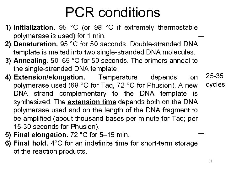 PCR conditions 1) Initialization. 95 °C (or 98 °C if extremely thermostable polymerase is
