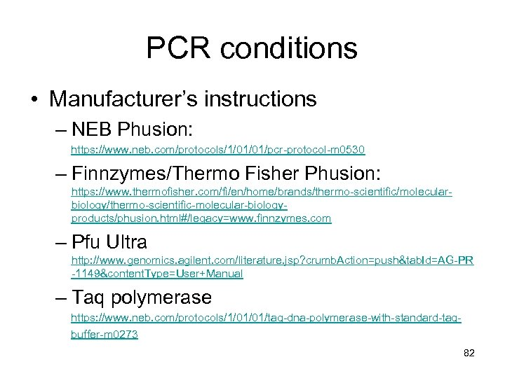 PCR conditions • Manufacturer's instructions – NEB Phusion: https: //www. neb. com/protocols/1/01/01/pcr-protocol-m 0530 –