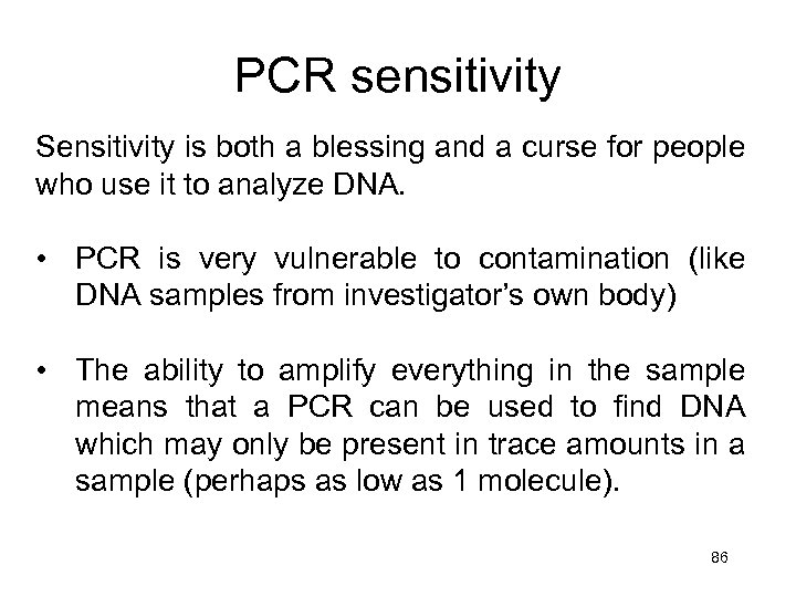 PCR sensitivity Sensitivity is both a blessing and a curse for people who use