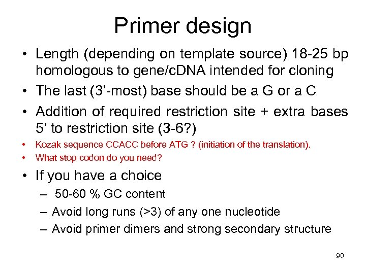 Primer design • Length (depending on template source) 18 -25 bp homologous to gene/c.