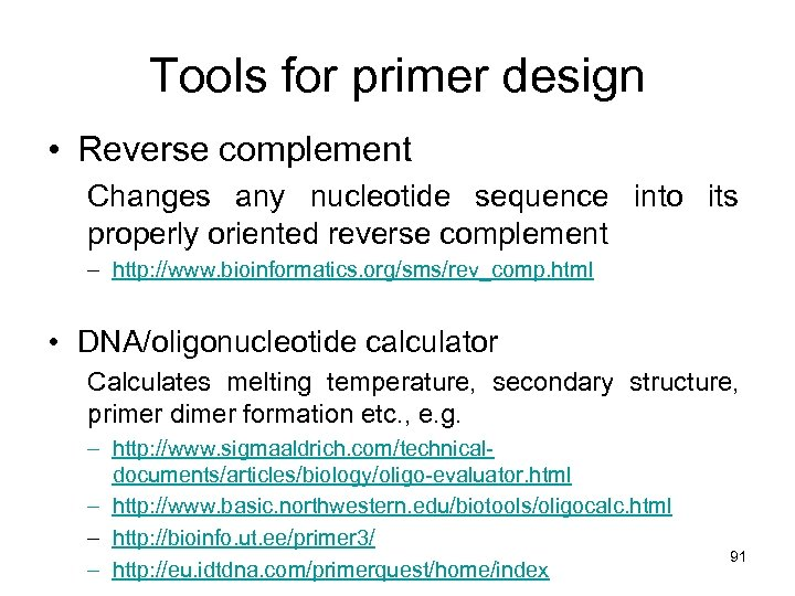 Tools for primer design • Reverse complement Changes any nucleotide sequence into its properly