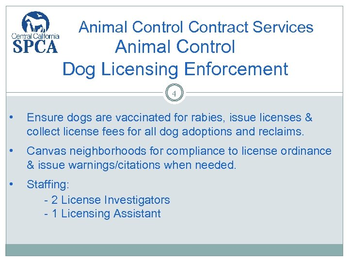 Animal Control Contract Services Animal Control Dog Licensing Enforcement 4 • Ensure dogs are