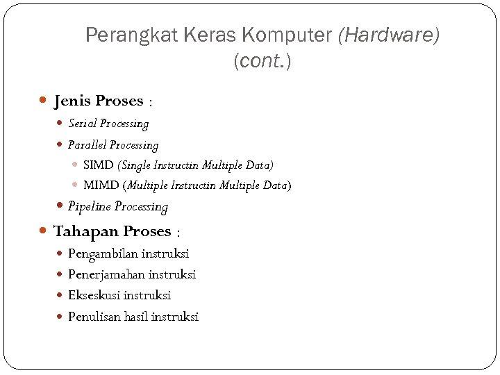 Perangkat Keras Komputer (Hardware) (cont. ) Jenis Proses : Serial Processing Parallel Processing SIMD