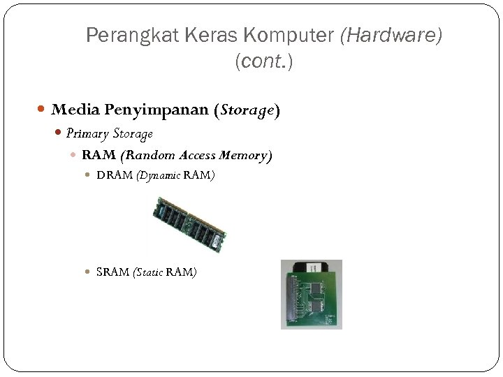 Perangkat Keras Komputer (Hardware) (cont. ) Media Penyimpanan (Storage) Primary Storage RAM (Random Access