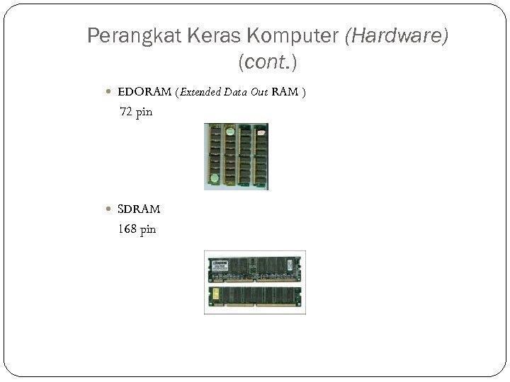 Perangkat Keras Komputer (Hardware) (cont. ) EDORAM (Extended Data Out RAM ) 72 pin