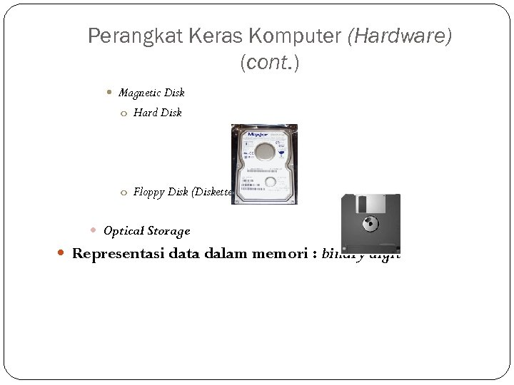 Perangkat Keras Komputer (Hardware) (cont. ) Magnetic Disk o Hard Disk o Floppy Disk