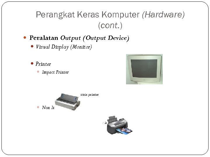 Perangkat Keras Komputer (Hardware) (cont. ) Peralatan Output (Output Device) Visual Display (Monitor) Printer