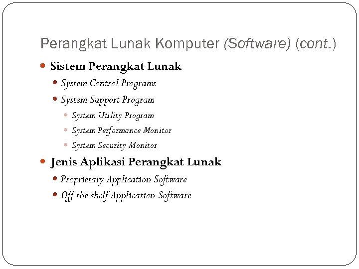 Perangkat Lunak Komputer (Software) (cont. ) Sistem Perangkat Lunak System Control Programs System Support
