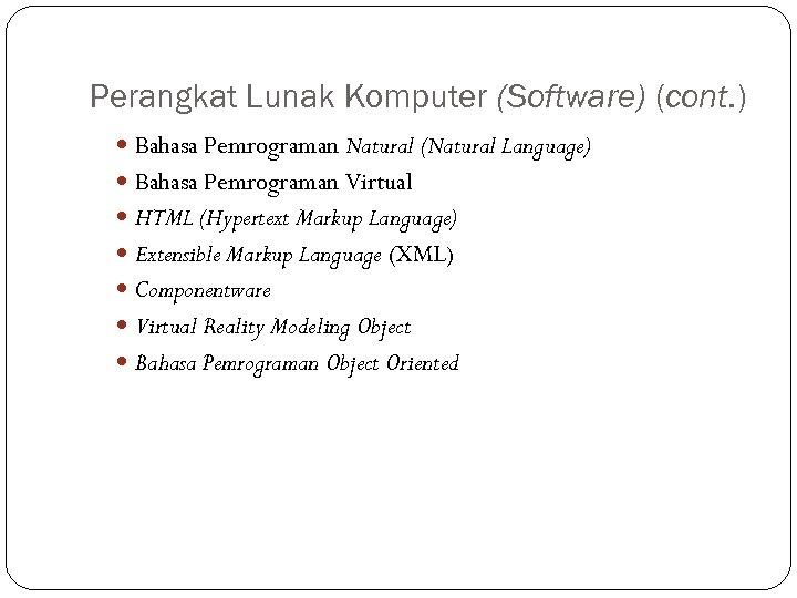 Perangkat Lunak Komputer (Software) (cont. ) Bahasa Pemrograman Natural (Natural Language) Bahasa Pemrograman Virtual