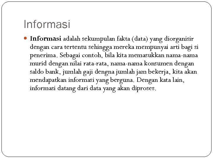 Informasi adalah sekumpulan fakta (data) yang diorganisir dengan cara tertentu sehingga mereka mempunyai arti