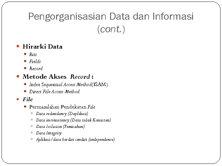 Pengorganisasian Data dan Informasi (cont. ) Hirarki Data Bits Fields Record Metode Akses Record