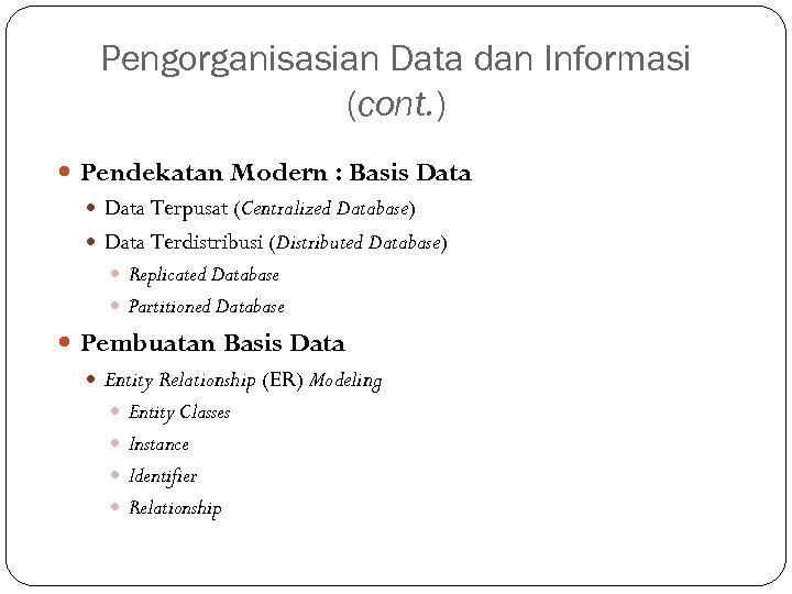 Pengorganisasian Data dan Informasi (cont. ) Pendekatan Modern : Basis Data Terpusat (Centralized Database)