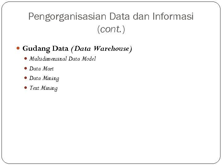 Pengorganisasian Data dan Informasi (cont. ) Gudang Data (Data Warehouse) Multidimensinal Data Model Data