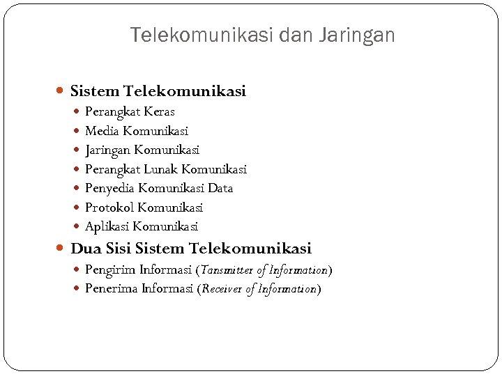 Telekomunikasi dan Jaringan Sistem Telekomunikasi Perangkat Keras Media Komunikasi Jaringan Komunikasi Perangkat Lunak Komunikasi
