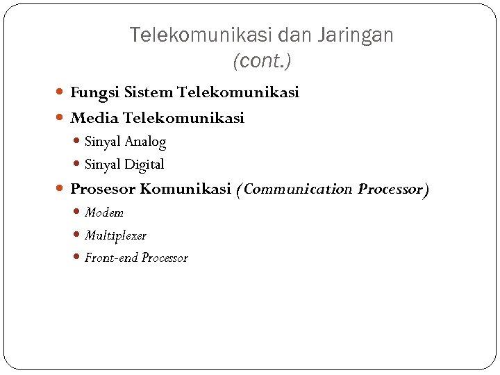 Telekomunikasi dan Jaringan (cont. ) Fungsi Sistem Telekomunikasi Media Telekomunikasi Sinyal Analog Sinyal Digital