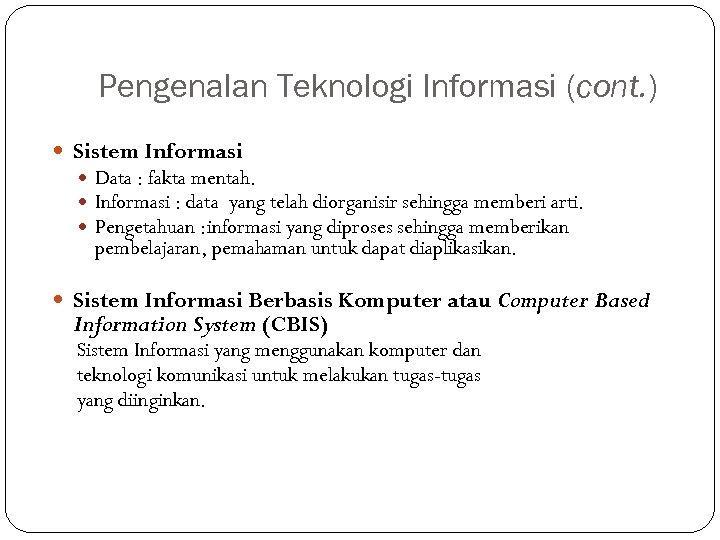 Pengenalan Teknologi Informasi (cont. ) Sistem Informasi Data : fakta mentah. Informasi : data