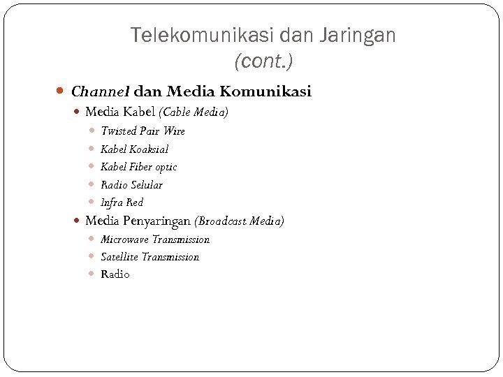 Telekomunikasi dan Jaringan (cont. ) Channel dan Media Komunikasi Media Kabel (Cable Media) Twisted
