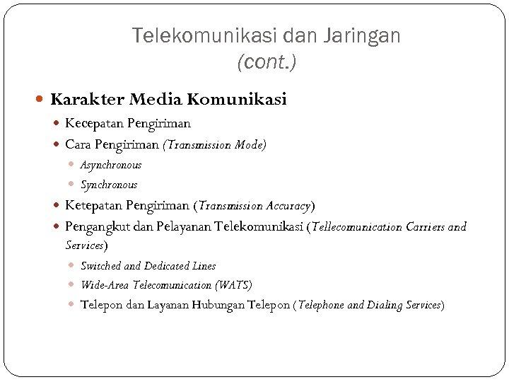 Telekomunikasi dan Jaringan (cont. ) Karakter Media Komunikasi Kecepatan Pengiriman Cara Pengiriman (Transmission Mode)