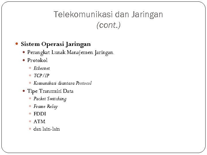 Telekomunikasi dan Jaringan (cont. ) Sistem Operasi Jaringan Perangkat Lunak Manajemen Jaringan Protokol Ethernet