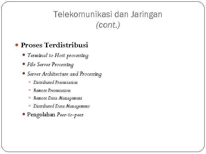 Telekomunikasi dan Jaringan (cont. ) Proses Terdistribusi Terminal to Host processing File Server Processing