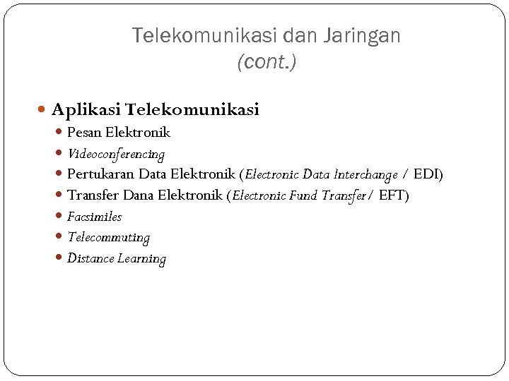 Telekomunikasi dan Jaringan (cont. ) Aplikasi Telekomunikasi Pesan Elektronik Videoconferencing Pertukaran Data Elektronik (Electronic