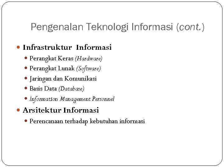 Pengenalan Teknologi Informasi (cont. ) Infrastruktur Informasi Perangkat Keras (Hardware) Perangkat Lunak (Software) Jaringan