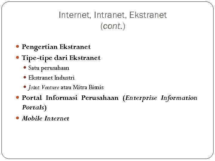 Internet, Intranet, Ekstranet (cont. ) Pengertian Ekstranet Tipe-tipe dari Ekstranet Satu perusahaan Ekstranet Industri