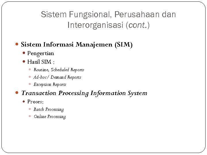 Sistem Fungsional, Perusahaan dan Interorganisasi (cont. ) Sistem Informasi Manajemen (SIM) Pengertian Hasil SIM